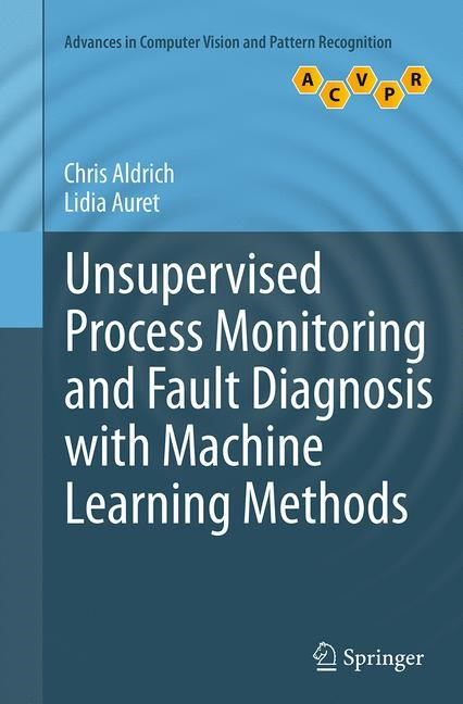 Abbildung von Aldrich / Auret | Unsupervised Process Monitoring and Fault Diagnosis with Machine Learning Methods | Softcover reprint of the original 1st ed. 2013 | 2016