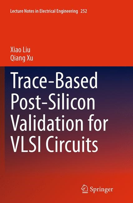 Abbildung von Liu / Xu | Trace-Based Post-Silicon Validation for VLSI Circuits | Softcover reprint of the original 1st ed. 2014 | 2016