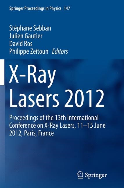 Abbildung von Sebban / Gautier / Ros / Zeitoun | X-Ray Lasers 2012 | Softcover reprint of the original 1st ed. 2014 | 2016