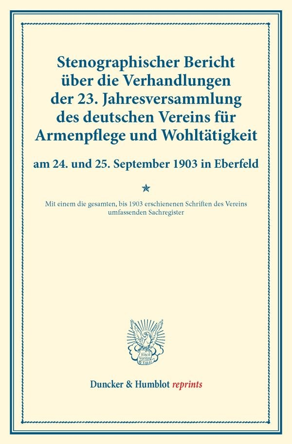 Abbildung von Stenographischer Bericht über die Verhandlungen der 23. Jahresversammlung des deutschen Vereins für Armenpflege und Wohltätigkeit am 24. und 25. September 1903 in Eberfeld. | 2016