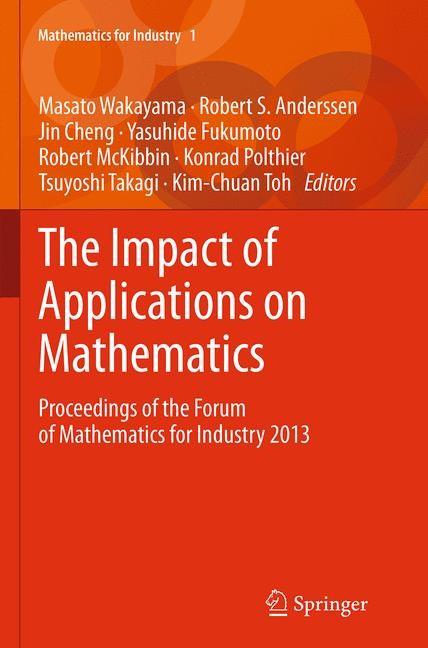 Abbildung von Wakayama / Anderssen / Cheng / Fukumoto / McKibbin / Polthier / Takagi / Toh | The Impact of Applications on Mathematics | Softcover reprint of the original 1st ed. 2014 | 2016