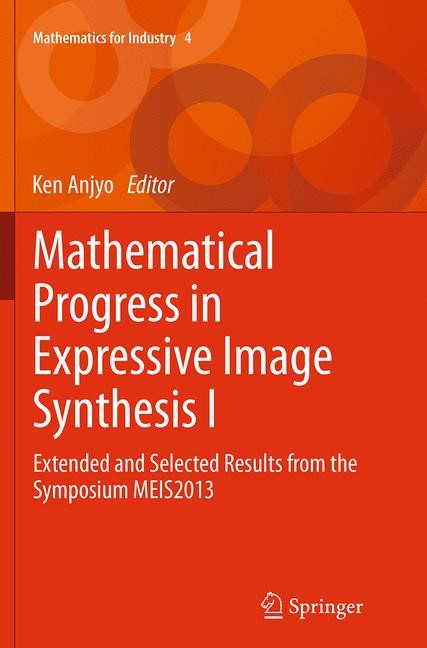 Abbildung von Anjyo | Mathematical Progress in Expressive Image Synthesis I | Softcover reprint of the original 1st ed. 2014 | 2016