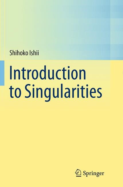 Abbildung von Ishii | Introduction to Singularities | Softcover reprint of the original 1st ed. 2014 | 2016