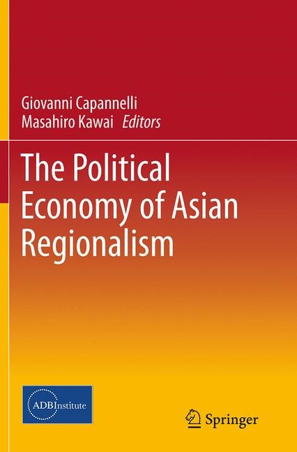 Abbildung von Capannelli / Kawai | The Political Economy of Asian Regionalism | Softcover reprint of the original 1st ed. 2014 | 2016