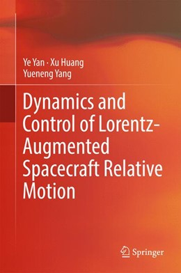 Abbildung von Yan / Huang / Yang | Dynamics and Control of Lorentz-Augmented Spacecraft Relative Motion | 1st ed. 2017 | 2016