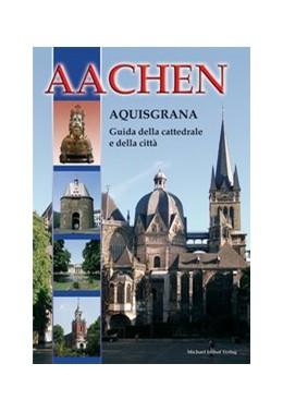 Abbildung von Dickmann | Aachen - Aquisgrana (italienischsprachiger Dom- und Stadtführer) | 3., aktualisierte Auflage | 2016 | Guida della cattedrale e della...