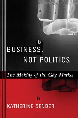 Abbildung von Sender | Business, Not Politics | 2005 | The Making of the Gay Market