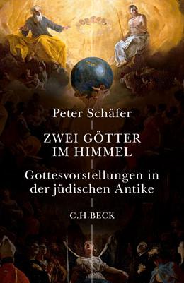 Abbildung von Schäfer, Peter | Zwei Götter im Himmel | 2017 | Gottesvorstellungen in der jüd...