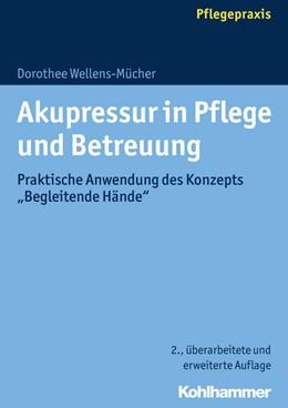 Abbildung von Wellens-Mücher | Akupressur in Pflege und Betreuung | 2. Auflage | 2016 | beck-shop.de