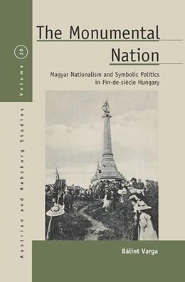 Abbildung von Varga   The Monumental Nation   1. Auflage   2016   Magyar Nationalism and Symboli...