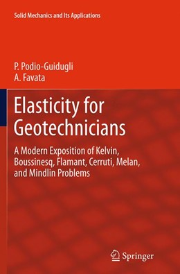 Abbildung von Podio-Guidugli / Favata | Elasticity for Geotechnicians | Softcover reprint of the original 1st ed. 2014 | 2016 | A Modern Exposition of Kelvin,... | 204