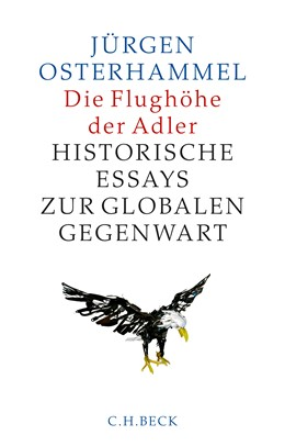 Abbildung von Osterhammel, Jürgen | Die Flughöhe der Adler | 2. Auflage | 2017 | Historische Essays zur globale...