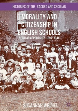 Abbildung von Wright | Morality and Citizenship in English Schools | 2016 | 2017 | Secular Approaches, 1897-1944