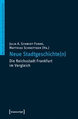 Abbildung von Schmidt-Funke / Schnettger | Neue Stadtgeschichte(n) | 2018 | Die Reichsstadt Frankfurt im V...