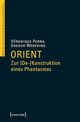 Abbildung von Porra / Wedekind | Orient - Zur (De-)Konstruktion eines Phantasmas | 2017