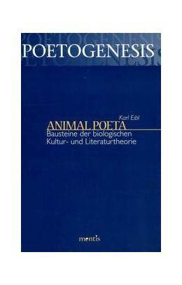 Abbildung von Eibl | Animal Poeta | 2., korrigierte Auflage | 2016 | Bausteine der biologischen Kul...