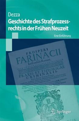 Abbildung von Dezza / Vormbaum | Geschichte des Strafprozessrechts in der Frühen Neuzeit | 1. Auflage | 2016 | Eine Einführung