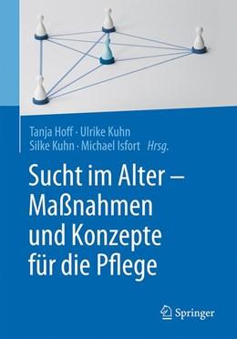 Abbildung von Hoff / Kuhn | Sucht im Alter - Maßnahmen und Konzepte für die Pflege | 1. Auflage | 2017 | beck-shop.de
