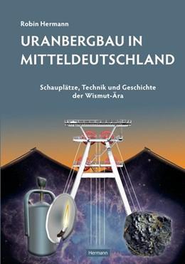 Abbildung von Hermann | Uranbergbau in Mitteldeutschland | 1. Auflage | 2016 | beck-shop.de