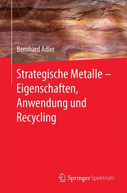 Strategische Metalle - Eigenschaften, Anwendung und Recycling | Adler, 2016 | Buch (Cover)