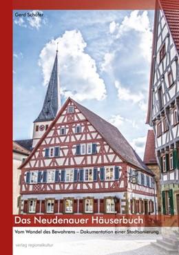 Abbildung von Schäfer   Das Neudenauer Häuserbuch   2016   Vom Wandel des Bewahrens. Doku...