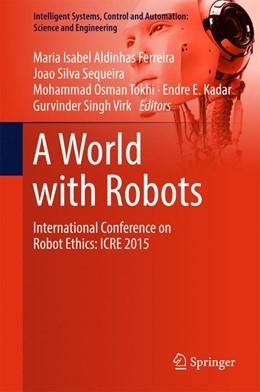 Abbildung von Aldinhas Ferreira / Silva Sequeira / Tokhi / E. Kadar / Virk | A World with Robots | 2017 | International Conference on Ro...