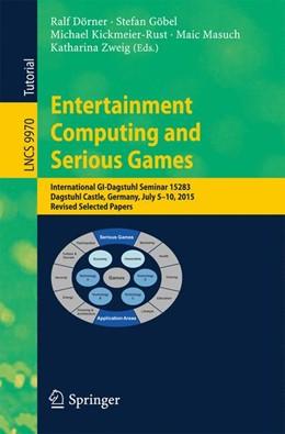 Abbildung von Dörner / Göbel / Kickmeier-Rust / Masuch / Zweig   Entertainment Computing and Serious Games   1st ed. 2016   2016   International GI-Dagstuhl Semi...