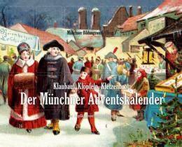Abbildung von Dreyer / Sepp | Klaubauf, Klöpfeln, Kletzenbrot: Der Münchner Adventskalender | 1. Auflage | 2016 | beck-shop.de