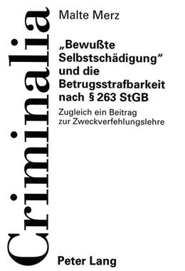 Abbildung von Merz | «Bewußte Selbstschädigung» und die Betrugsstrafbarkeit nach § 263 StGB | 1999 | Zugleich ein Beitrag zur Zweck...