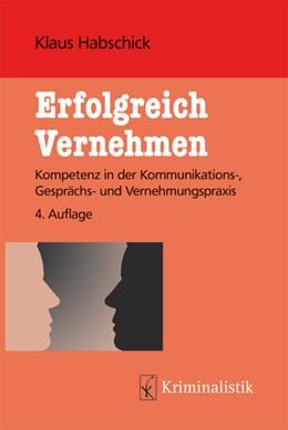 Abbildung von Habschick | Erfolgreich Vernehmen | 4., neu bearbeitete Auflage | 2016 | Kompetenz in der Kommunikation...