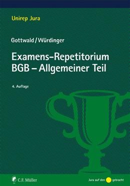 Abbildung von Gottwald / Würdinger | Examens-Repetitorium BGB-Allgemeiner Teil | 4., neu bearbeitete Auflage | 2016