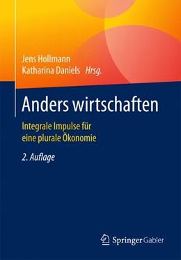 Abbildung von Hollmann / Daniels   Anders wirtschaften   2. Auflage   2016   Integrale Impulse für eine plu...