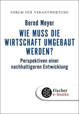 Abbildung von Meyer / Wiegandt | Wie muss die Wirtschaft umgebaut werden? | 1. Auflage | 2009 | Perspektiven einer nachhaltige...