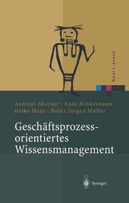 Abbildung von Abecker / Hinkelmann / Maus / Müller | Geschäftsprozessorientiertes Wissensmanagement | 2002 | Effektive Wissensnutzung bei d...
