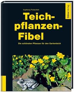Abbildung von Polaschek   Teichpflanzen-Fibel   2009   Die schönsten Pflanzen für den...
