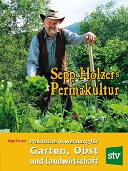 Abbildung von Holzer | Sepp Holzers Permakultur | Nachdruck | 2014 | Praktische Anwendung in Garten...