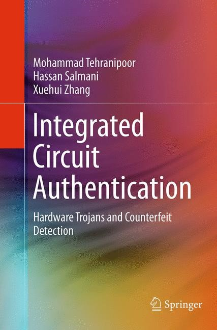 Abbildung von Tehranipoor / Salmani / Zhang | Integrated Circuit Authentication | Softcover reprint of the original 1st ed. 2014 | 2016