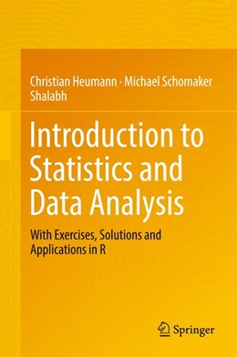 Abbildung von Heumann / Schomaker / Shalabh | Introduction to Statistics and Data Analysis | 1st ed. 2016 | 2017 | With Exercises, Solutions and ...