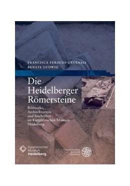 Abbildung von Ludwig / Feraudi-Gruénais | Die Heidelberger Römersteine | 1. Auflage | 2017 | beck-shop.de
