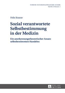 Abbildung von Krause   Sozial verantwortete Selbstbestimmung in der Medizin   1. Auflage   2016   beck-shop.de