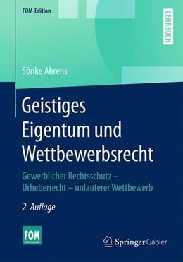 Abbildung von Ahrens | Geistiges Eigentum und Wettbewerbsrecht | 2., aktualisierte Auflage 2016 | 2016 | Gewerblicher Rechtsschutz - Ur...