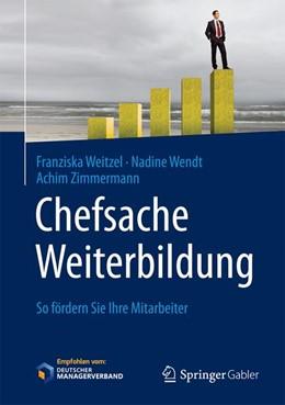 Abbildung von Weitzel / Wendt / Zimmermann   Chefsache Weiterbildung   2017   So fördern Sie Ihre Mitarbeite...
