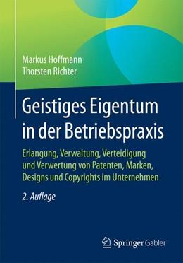 Abbildung von Hoffmann / Richter | Geistiges Eigentum in der Betriebspraxis | 2. Aufl. 2017 | 2016 | Erlangung, Verwaltung, Verteid...