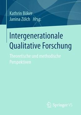 Abbildung von Böker / Zölch | Intergenerationale Qualitative Forschung | 2016 | Theoretische und methodische P...