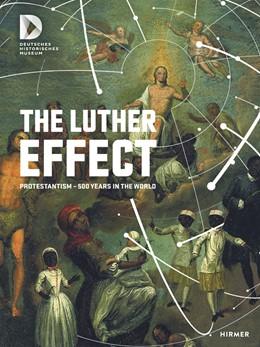 Abbildung von Deutsches Historisches Museum | The Luther Effect | 1. Auflage | 2017 | beck-shop.de