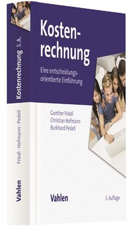 Abbildung von Friedl / Hofmann / Pedell   Kostenrechnung   3., überarbeitete Auflage   2017   Eine entscheidungsorientierte ...
