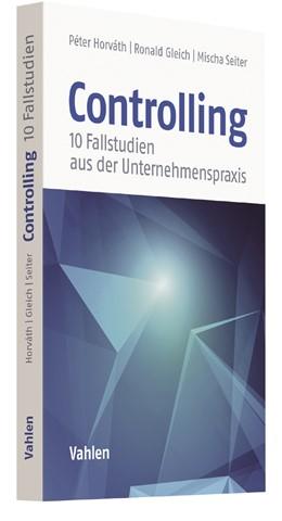 Abbildung von Horváth / Gleich | Controlling - 10 Fallstudien aus der Unternehmenspraxis | 1. Auflage | 2017 | beck-shop.de