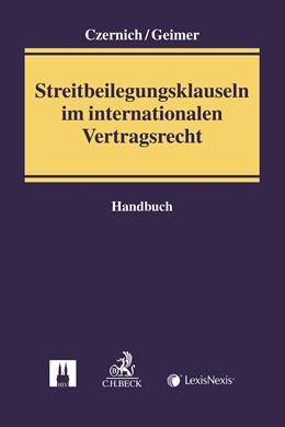 Abbildung von Czernich / Geimer | Streitbeilegungsklauseln im internationalen Vertragsrecht | 1. Auflage | 2017 | beck-shop.de