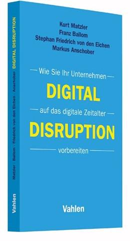 Abbildung von Matzler / Bailom / Friedrich von den Eichen / Anschober | Digital Disruption | 2016 | Wie Sie Ihr Unternehmen auf da...