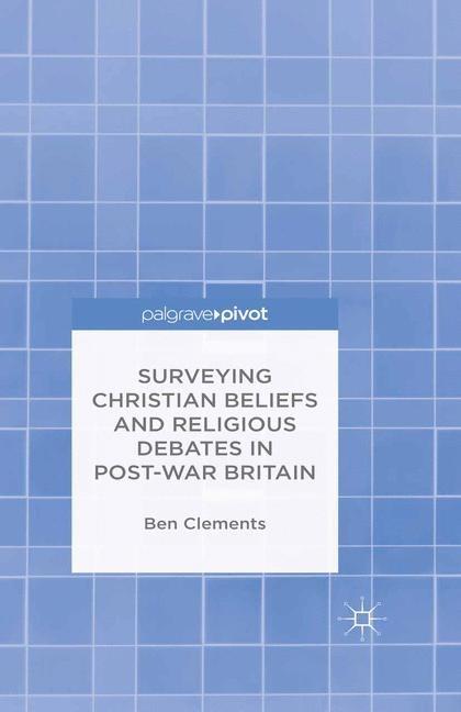 Abbildung von Clements   Surveying Christian Beliefs and Religious Debates in Post-War Britain   1st ed. 2016   2015
